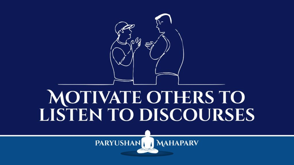 Motivate others to listen to discourses