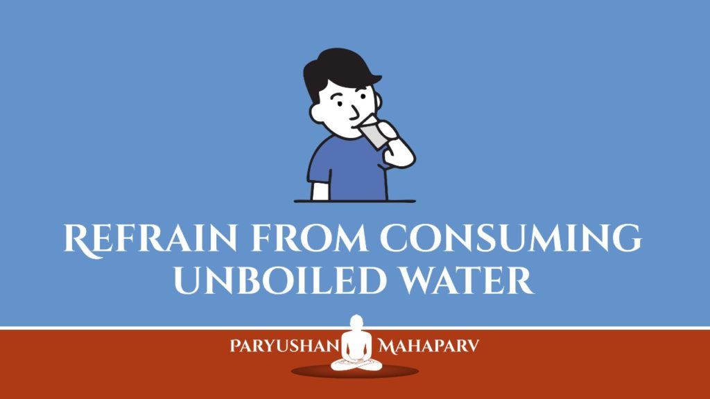 Refrain from consuming unboiled water