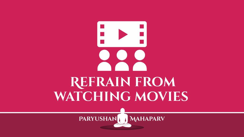 Refrain from watching movies