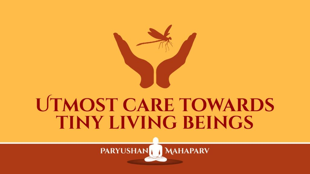 Utmost Care towards tiny living beings